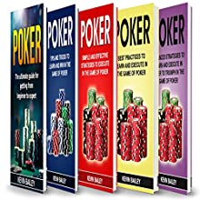 Poker Books: 5 Books in 1: Beginner's Guide + Tips and Tricks + Simple and Effective Strategies + Best Practices + Advanced Strategies Audiobook by Kevin Bailey Narrated by William Bahl