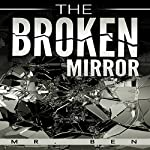 The Broken Mirror |  Mr. Ben