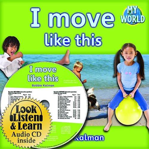 I Move Like This (My World: Bobbie Kalman's Leveled Readers, Level D)
