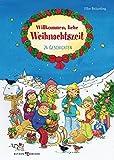 Willkommen, liebe Weihnachtszeit: 24 Geschichten
