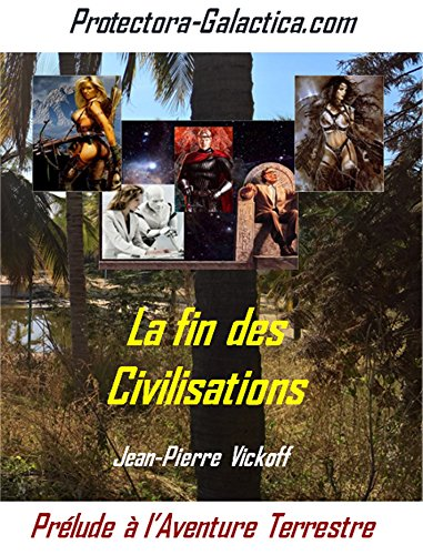 la-fin-des-civilisations-prelude-protectora-galactica-french-edition