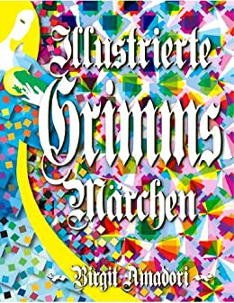 Grimms Märchen. Reichhaltig illustriert (eBook-Version) (German Edition)