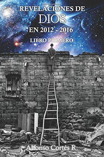 Revelaciones de Dios en 2012 - 2016: Libro primero (Volume 1) (Spanish Edition) pdf