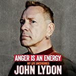 Anger Is an Energy: My Life Uncensored   John Lydon