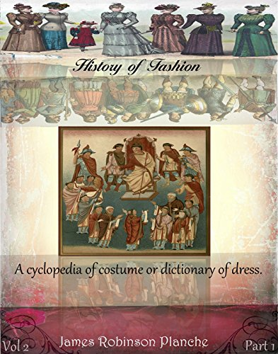 (A cyclopedia of costume or dictionary of dress vol 2 part 1 (History of Fashion))