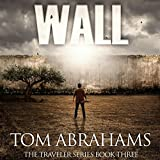 Wall: A Post Apocalyptic/Dystopian Adventure: The Traveler, Book 3