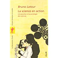 La science en action: Introduction à la sociologie des sciences