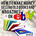 How to Make Money Selling Old Books and Magazines on eBay Audiobook by Nick Vulich Narrated by Don Kline
