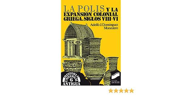 La polis y la expansión colonial griega. Siglos viii-vi (Historia universal. Antigua) (Spanish Edition)