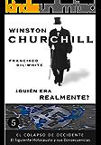 Winston Churchill: ¿Quién era realmente? (El Colapso de Occidente: El Siguiente Holocausto y sus Consecuencias nº 5)