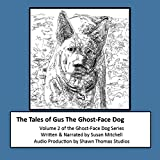 The Tales of Gus, the Ghost-Face Dog: Ghost-Face Dog, Volume 2
