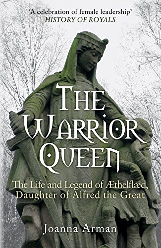 The Warrior Queen: The Life and Legend of Aethelflaed, Daughter of Alfred the Great