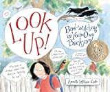 Look Up!: Bird-Watching in Your Own Backyard (Robert F. Sibert Informational Honor Books)