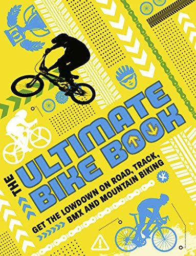 The Ultimate Bike Book: Get the Lowdown on Road, Track, BMX and Mountain Biking