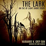 The Lark: An Eve of Light Short Story | Harambee K. Grey-Sun