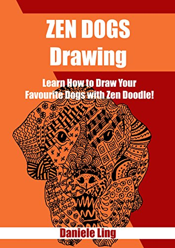 Zen Dogs Drawing: Learn how to Draw Your Favorite Dogs with Zen Doodle! (Unleash Your Zen Doodle Imagination Book 5)