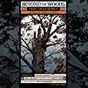 Beyond the Woods: Fairy Tales Retold Audiobook by Paula Guran - editor Narrated by Angela Dawe, Tim Campbell