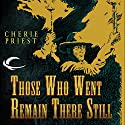 Those Who Went Remain There Still Audiobook by Cherie Priest Narrated by Marc Vietor, Eric Michael Summerer
