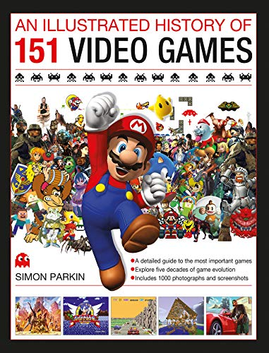 An Illustrated History of 151 Video Games: A detailed guide to the most important games; explores five decades of game evolution (History Of Video Games)