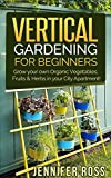 vertical vegetables and fruit - Vertical Gardening: Grow your own Organic Vegetables, Fruits & Herbs in your City Apartment! (Urban Gardening, Vertical Gardening)