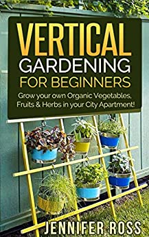 Vertical Gardening Grow Your Own Organic Vegetables