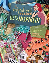 The Impatient Beader Gets Inspired!: A Crafty Chick's Guide to Instant Inspiration