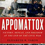 Appomattox: Victory, Defeat, and Freedom at the End of the Civil War | Elizabeth R. Varon