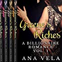 Greene's Riches: A Billionaire Romance - The Complete Collection Audiobook by Ana Vela Narrated by Meghan Kelly