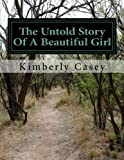 The Untold Story of a Beautiful Girl, Kimberly Casey, 1478236930
