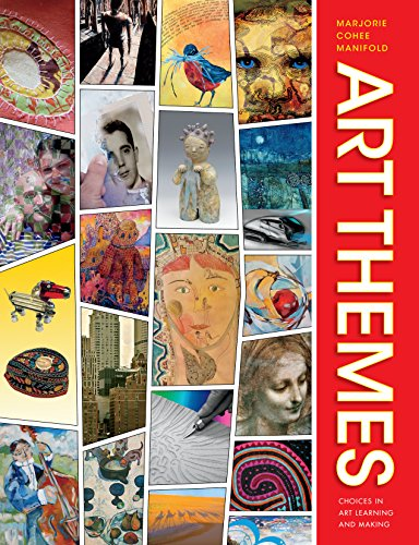 Art Themes: Choices in Art Learning and Making por Marjorie Cohee Manifold