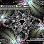Energy Healing: Mindfulness Meditation with Guided Imagery for Inner Peace, Relaxation, Happiness and Peace of Mind | MK Brown
