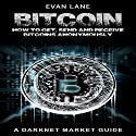 Bitcoin: How to Get, Send, and Receive Bitcoins Anonymously: Tor, Python Programming, Hacking, Blockchain, Book 1 Audiobook by Evan Lane Narrated by Dean Eby