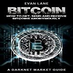 Bitcoin: How to Get, Send, and Receive Bitcoins Anonymously: Tor, Python Programming, Hacking, Blockchain, Book 1 | Evan Lane