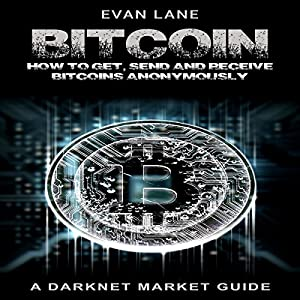 Bitcoin: How to Get, Send, and Receive Bitcoins Anonymously Audiobook
