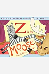 Z Is for Moose (Booklist Editor's Choice. Books for Youth (Awards)) Hardcover