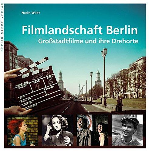 Filmlandschaft Berlin: Großstadtfilme und ihre Drehorte Gebundenes Buch – 1. Februar 2016 Nadin Wildt Berlin Story Verlag GmbH 3957230705 Berlin / Theater