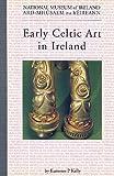 Early Celtic Art in Ireland, Kelly, Eamonn P., 094617234X