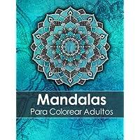 Mandalas Para Colorear Adultos: Un Libro Para Colorear Para Adultos Para Aliviar El Estrés + BONO Gratuito De 60 Páginas De Mandalas Para Colorear (PDF Para Imprimir) (Spanish Edition)