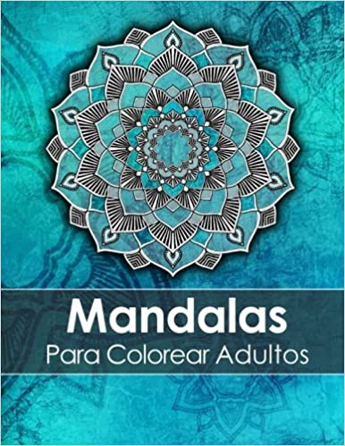 Mandalas Para Colorear Adultos: Un Libro Para Colorear Para Adultos ...