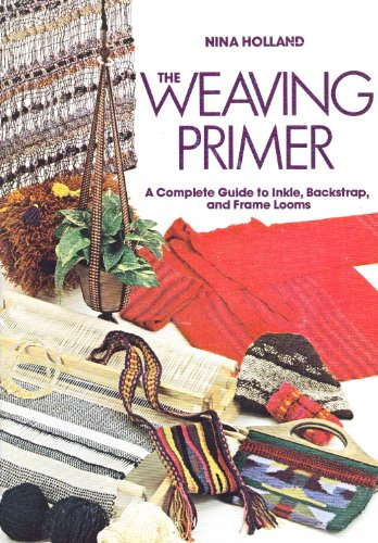 The Weaving Primer: A Complete Guide to Inkle, Backstrap, and Frame Looms (Chilton's creative crafts series)