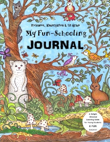 Preschool, Kindergarten & 1st Grade - My Fun-Schooling Journal: A Delight  Directed Learning Guide  for Young Students - 8 FUN Subjects! (Home Learning Guides) (Volume 5)