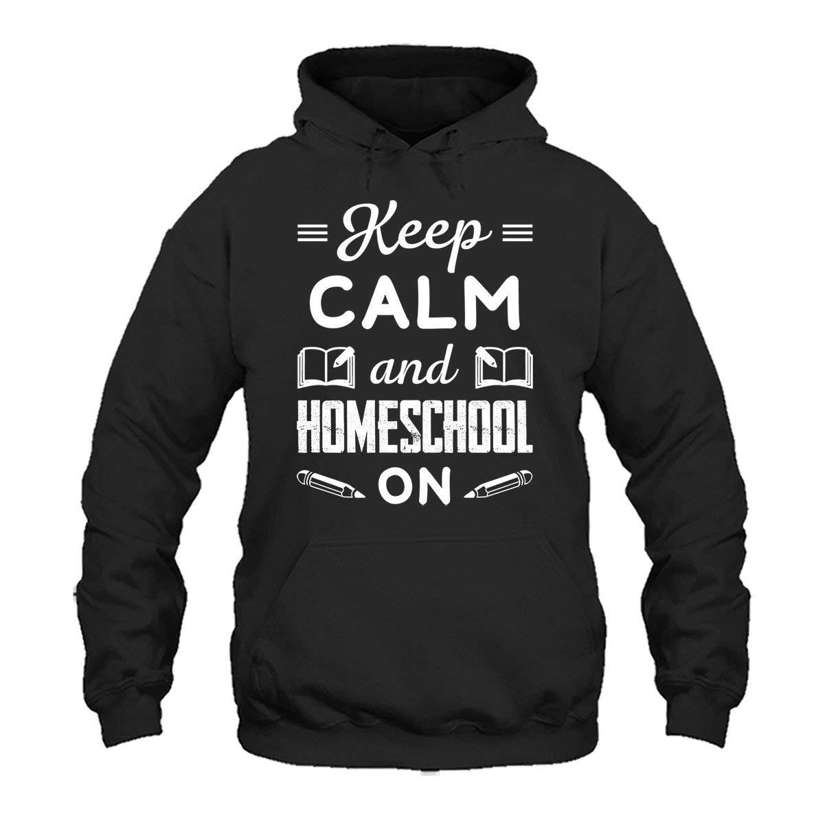 Hoodie Sweatshirt Keep Calm and Homeschool On Tee Shirt