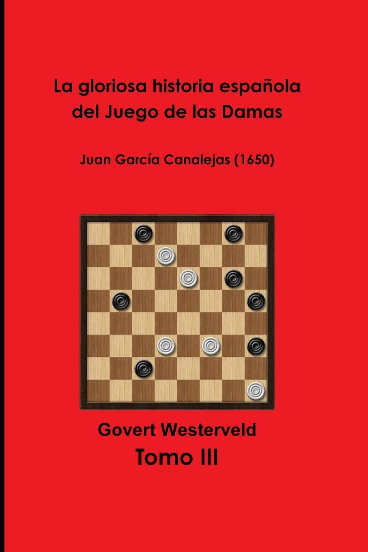 La gloriosa historia española del Juego de las Damas: Juan García Canalejas 1650: Amazon.es: Westerveld, Govert: Libros