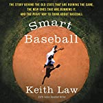 Smart Baseball: The Story Behind the Old Stats That Are Ruining the Game, the New Ones That Are Running It, and the Right Way to Think About Baseball | Keith Law