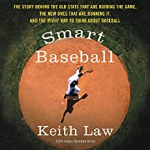 Smart Baseball: The Story Behind the Old Stats That Are Ruining the Game, the New Ones That Are Running It, and the Right Way to Think About Baseball | Livre audio Auteur(s) : Keith Law Narrateur(s) : Mike Chamberlain