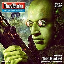 Tötet Monkey! (Perry Rhodan 2932) Hörbuch von Uwe Anton Gesprochen von: Renier Baaken