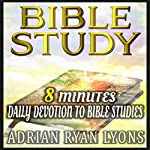 Bible Study: 8 Minutes Daily Devotion to Bible Studies with Jesus & for Someone Like You | Adrian Ryan Lyons