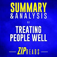 Summary & Analysis of Treating People Well: The Extraordinary Power of Civility at Work and in Life: A Guide to the Book by Lea Berman and Jeremy Bernard Audiobook by Zip Reads Narrated by Lisa Negron
