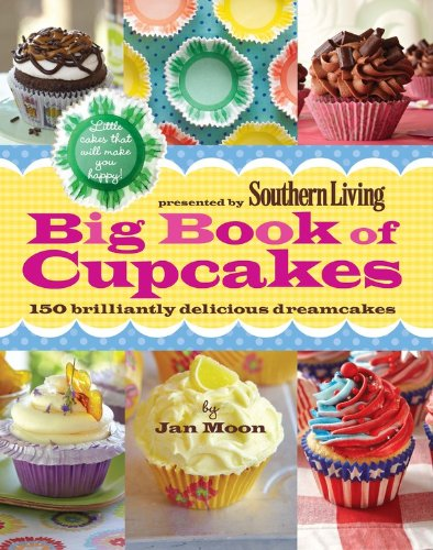 Presented by Southern Living Big Book of Cupcakes: 150 Brilliantly Delicious Dreamcakes