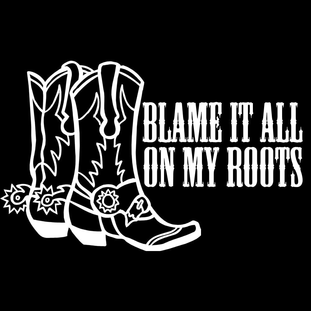 Amazon Com Blame It All On My Roots Cowgirl Boots Country Girl 6 Vinyl Sticker Car Decal 6 White Automotive